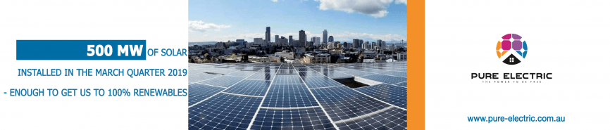 500 MW OF SOLAR INSTALLED IN THE MARCH QUARTER 2019