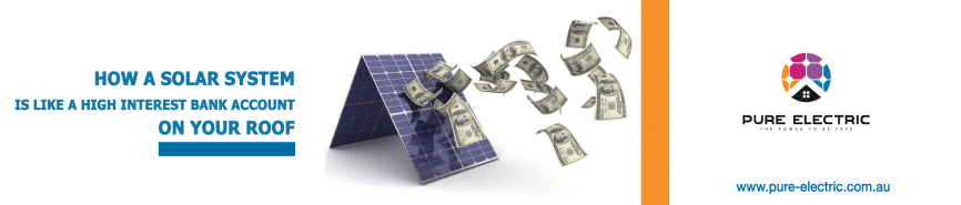 HOW A SOLAR SYSTEM IS LIKE A HIGH INTEREST BANK ACCOUNT ON YOUR ROOF