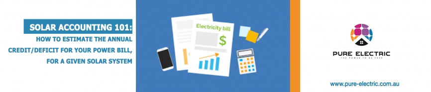 SOLAR ACCOUNTING 101: HOW TO ESTIMATE THE ANNUAL CREDIT/DEFICIT FOR YOUR POWER BILL, FOR A GIVEN SOLAR SYSTEM
